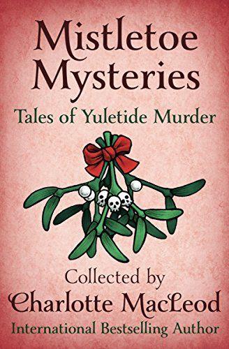Mistletoe Mysteries: Tales of Yuletide Murder by Charlotte MacLeod